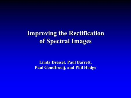 Improving the Rectification of Spectral Images Linda Dressel, Paul Barrett, Paul Goudfrooij, and Phil Hodge.