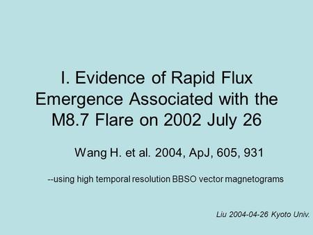 I. Evidence of Rapid Flux Emergence Associated with the M8.7 Flare on 2002 July 26 Wang H. et al. 2004, ApJ, 605, 931 --using high temporal resolution.