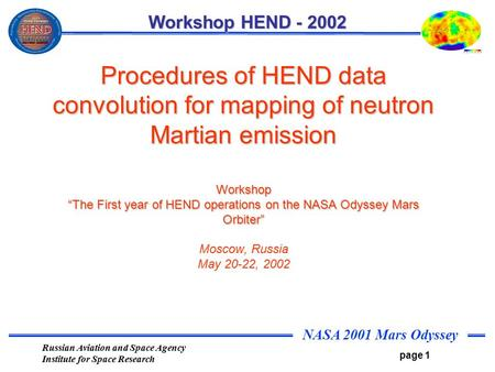 Russian Aviation and Space Agency Institute for Space Research NASA 2001 Mars Odyssey page 1 Workshop HEND - 2002 Procedures of HEND data convolution for.