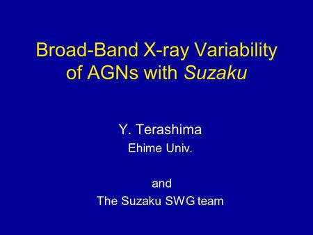 Broad-Band X-ray Variability of AGNs with Suzaku Y. Terashima Ehime Univ. and The Suzaku SWG team.