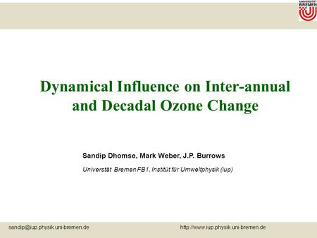 Dynamical Influence on Inter-annual and Decadal Ozone Change Sandip Dhomse, Mark Weber,