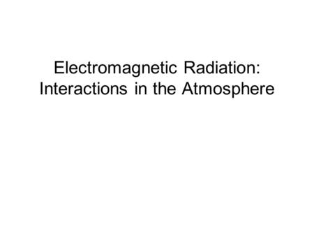Electromagnetic Radiation: Interactions in the Atmosphere.
