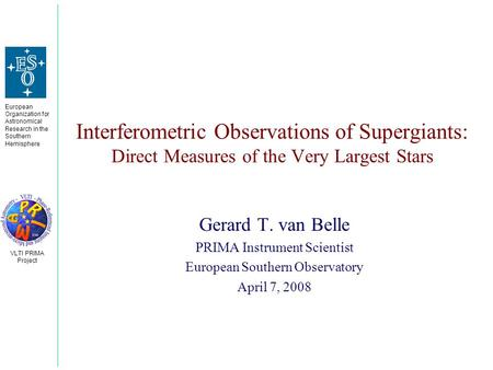 European Organization for Astronomical Research in the Southern Hemisphere VLTI PRIMA Project Interferometric Observations of Supergiants: Direct Measures.