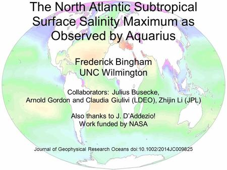 The North Atlantic Subtropical Surface Salinity Maximum as Observed by Aquarius Frederick Bingham UNC Wilmington Collaborators: Julius Busecke, Arnold.