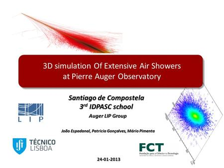 1 João Espadanal, Patricia Gonçalves, Mário Pimenta 24-01-2013 Santiago de Compostela 3 rd IDPASC school Auger LIP Group 3D simulation Of Extensive Air.