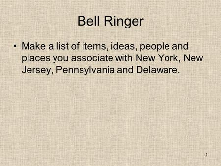 Bell Ringer Make a list <strong>of</strong> items, ideas, people and places you associate with New York, New Jersey, Pennsylvania and Delaware. 1.
