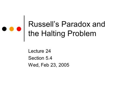 Russell's Paradox and the Halting Problem Lecture 24 Section 5.4 Wed, Feb 23, 2005.