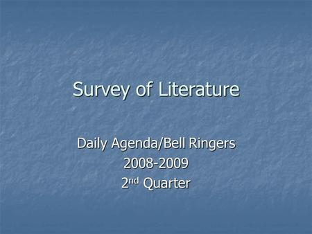 Survey of Literature Daily Agenda/Bell Ringers 2008-2009 2 nd Quarter.