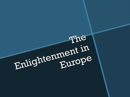 The Enlightenment in Europe Objective To understand the ideas behind the Age of Enlightenment To understand the ideas behind the Age of Enlightenment.