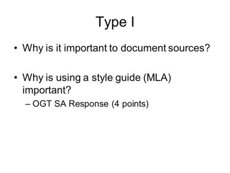 Type I Why is it important to document sources? Why is using a style guide (MLA) important? –OGT SA Response (4 points)