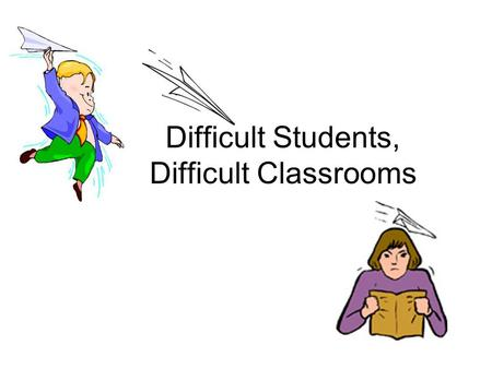Difficult Students, Difficult Classrooms. All battles are won before they are fought. --Sun Tzu.