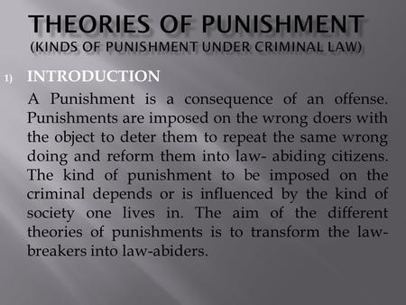 1) INTRODUCTION A Punishment is a consequence of an offense. Punishments are imposed on the wrong doers with the object to deter them to repeat the same.