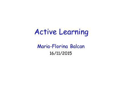 Maria-Florina Balcan 16/11/2015 Active Learning. Supervised Learning E.g., which emails are spam and which are important. E.g., classify objects as chairs.