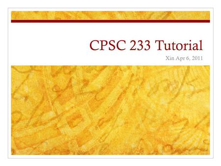 CPSC 233 Tutorial Xin Apr 6, 2011. Reading files An example available on my website pages.cpsc.ucalgary.ca/~liuxin.