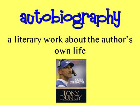 Autobiography a literary work about the author's own life.