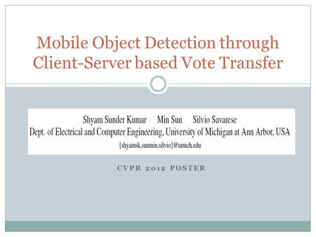 CVPR 2012 POSTER Mobile Object Detection through Client-Server based Vote Transfer.