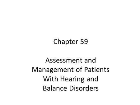 Chapter 59 Assessment and Management of Patients With Hearing and Balance Disorders.