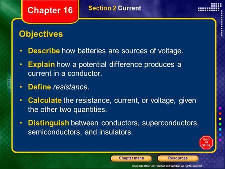Copyright © by Holt, Rinehart and Winston. All rights reserved. ResourcesChapter menu Section 2 Current Objectives Describe how batteries are sources.