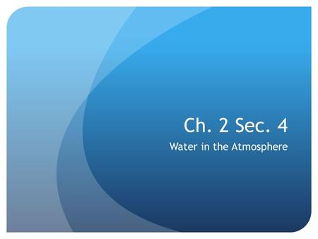 Ch. 2 Sec. 4 Water in the Atmosphere. OBJECTIVE: Describe types of precipitation and Humidity and explain how they are measured.