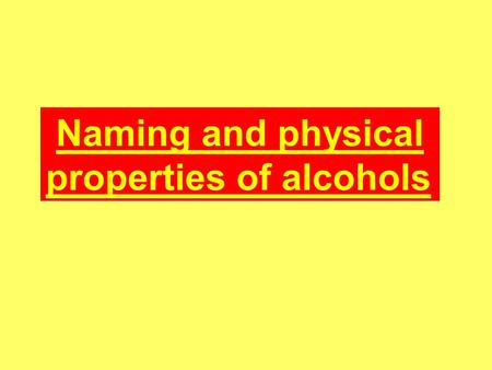 Naming and physical properties of alcohols.. Naming alcohols Alcohols are an homologous series with the general formula; C n H 2n+1 OH A suffix, -ol,