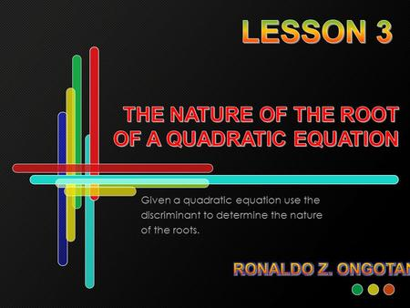 Given a quadratic equation use the discriminant to determine the nature of the roots.