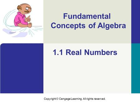Copyright © Cengage Learning. All rights reserved. Fundamental Concepts of Algebra 1.1 Real Numbers.