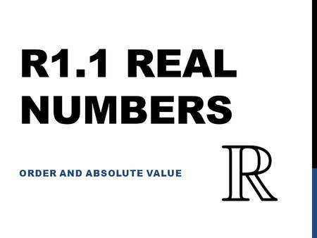 R1.1 REAL NUMBERS ORDER AND ABSOLUTE VALUE. Set – A collection of objects Sub-set – Some of the items in the set.