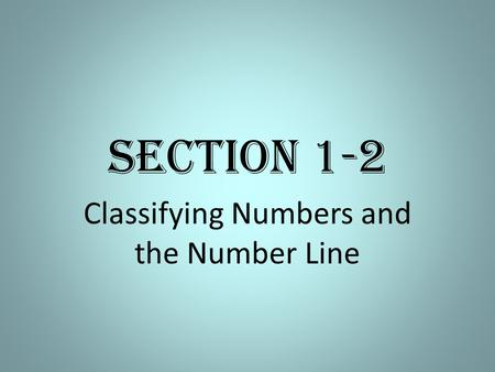 Section 1-2 Classifying Numbers and the Number Line.