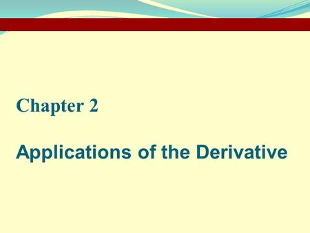 Chapter 2 Applications of the Derivative.  Describing Graphs of Functions  The First and Second Derivative Rules  The First and Second Derivative Tests.