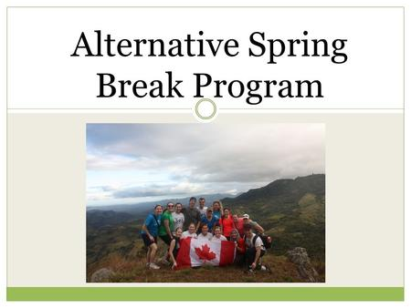 Alternative Spring Break Program. What is Alternative Spring Break? Community service-learning initiative that involves partnering with an organization.