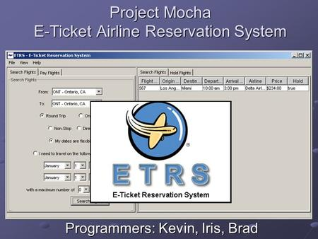 Project Mocha E-Ticket Airline Reservation System Programmers: Kevin, Iris, Brad.