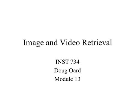 Image and Video Retrieval INST 734 Doug Oard Module 13.