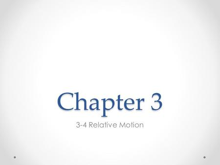 Chapter 3 3-4 Relative Motion. Objectives Describe situations in terms of frame of reference. Solve problems involving relative velocity.