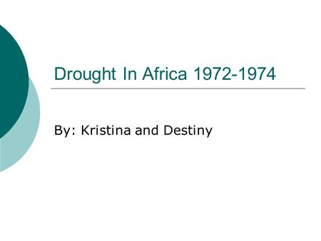 Drought In Africa 1972-1974 By: Kristina and Destiny.