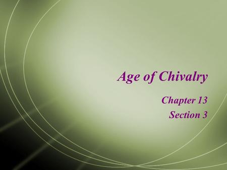 Age of Chivalry Chapter 13 Section 3. Setting the Stage…  Remember, during the Middle Ages, nobles constantly fought one another.  Through warfare,