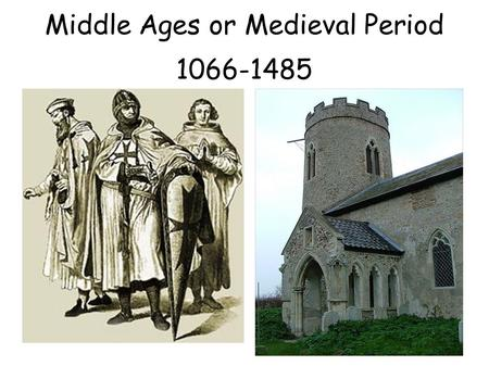 Middle Ages or Medieval Period 1066-1485. King Edward died without leaving a clear successor. He promised two-three people the kingdom. The final battle.
