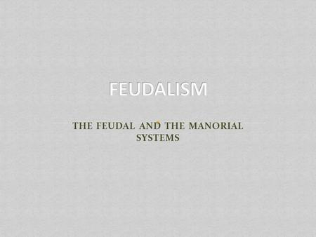 THE FEUDAL AND THE MANORIAL SYSTEMS