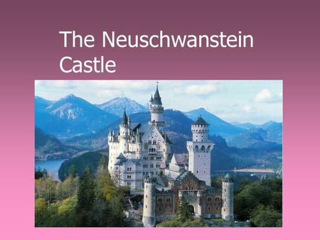 The Neuschwanstein Castle. The Neuschwanstien Castle is located in Schwangau, Germany.