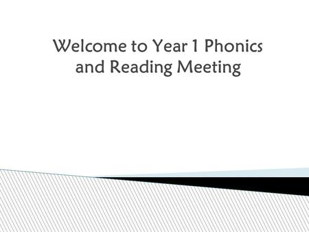 Welcome to Year 1 Phonics and Reading Meeting. Aims of the talk: To understand what phonics is and how we teach it in school To share reading and phonic.