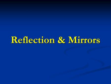 Reflection & Mirrors. Reflection The turning back of an electromagnetic wave (light ray) at the surface of a substance. The turning back of an electromagnetic.