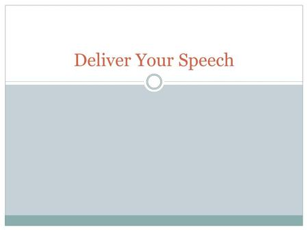 Deliver Your Speech. Methods of Delivery Manuscript – a speech that is written out word for word and is read to the audience. Extemporaneous – a carefully.