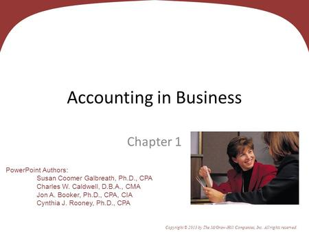 1 - 1 PowerPoint Authors: Susan Coomer Galbreath, Ph.D., CPA Charles W. Caldwell, D.B.A., CMA Jon A. Booker, Ph.D., CPA, CIA Cynthia J. Rooney, Ph.D.,