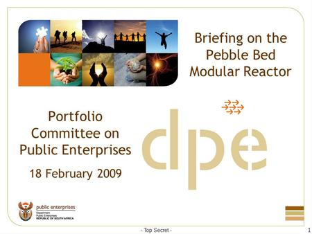 Briefing on the Pebble Bed Modular Reactor Portfolio Committee on Public Enterprises 18 February 2009 - Top Secret - 1.