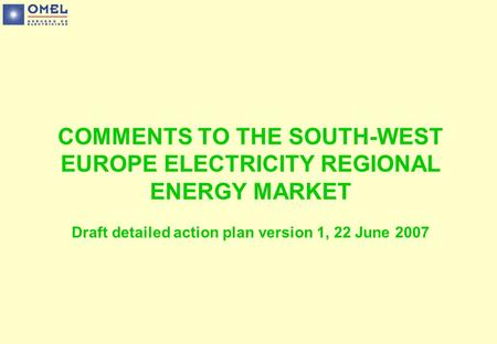 COMMENTS TO THE SOUTH-WEST EUROPE ELECTRICITY REGIONAL ENERGY MARKET Draft detailed action plan version 1, 22 June 2007.