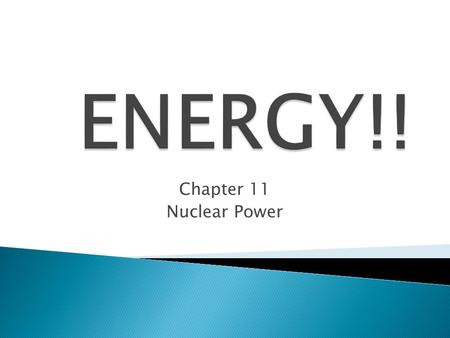 Chapter 11 Nuclear Power  Energy released in combustion reactions comes from changes in the chemical bonds that hold the atom together.  Nuclear Energy.