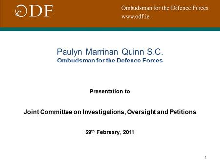 1 Paulyn Marrinan Quinn S.C. Ombudsman for the Defence Forces Presentation to Joint Committee on Investigations, Oversight and Petitions 29 th February,