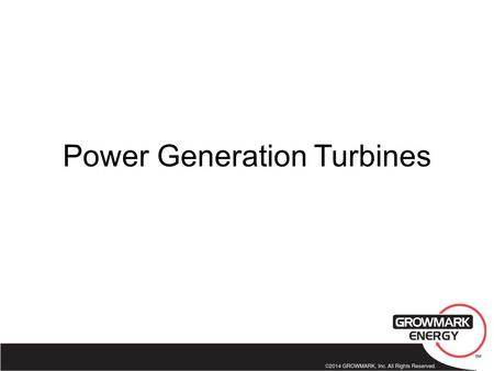 Power Generation Turbines. Types of Turbines Steam Combustion generates steam which turns turbines Gas Combustion creates power which turns turbines Combined.