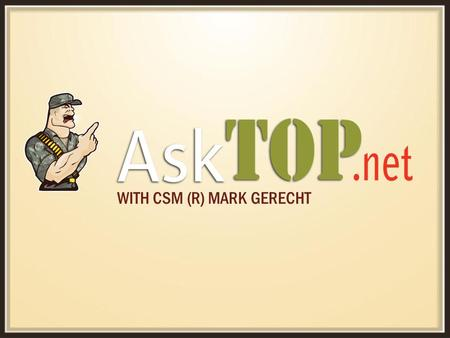 WITH CSM (R) MARK GERECHT. CSM Mark Gerecht, USA RetiredTOP's 15 AskTOP Leadership Series Part of the AskTOP Leadership Series.