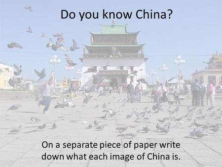 Do you know China? On a separate piece of paper write down what each image of China is.