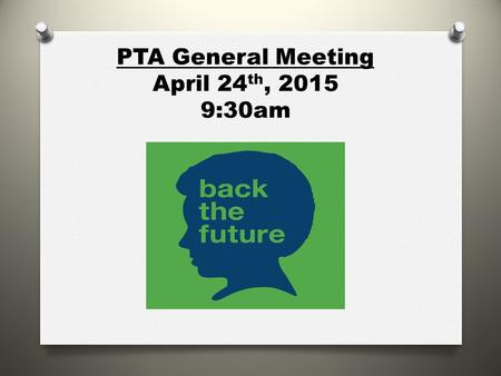 PTA General Meeting April 24 th, 2015 9:30am. Financial Report as of March 1st O Beginning Balance: O $54,299.63 O Total Income: O $2.33 O Total Expenses: